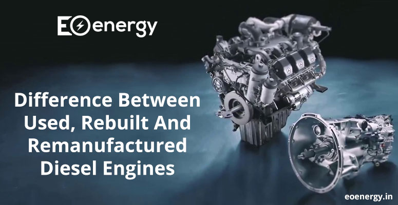 Difference Between Used, Rebuilt And Remanufactured Diesel Engines