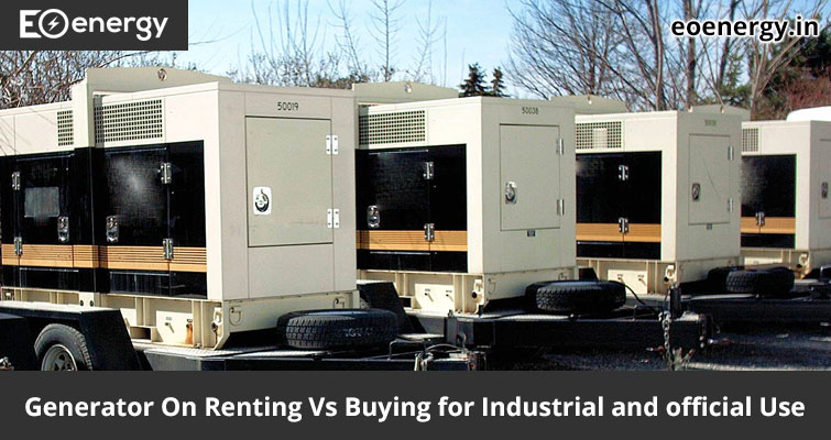 Generator On Renting Vs Buying for Industrial and official Use