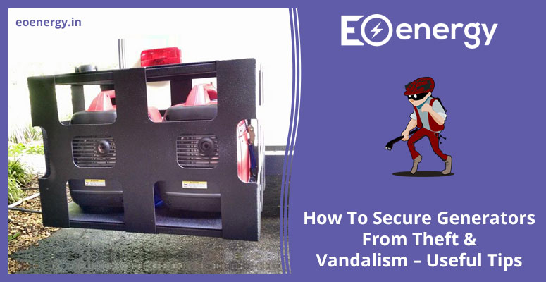 How To Secure Generators From Theft & Vandalism – Useful Tips