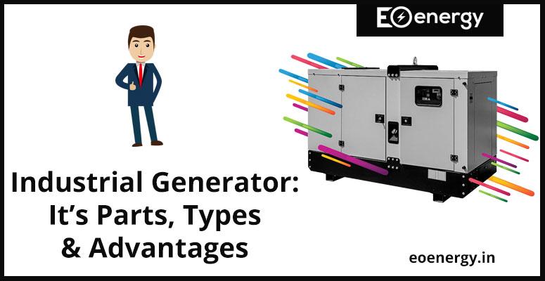 Industrial Generator: It's Parts, Types & Advantages