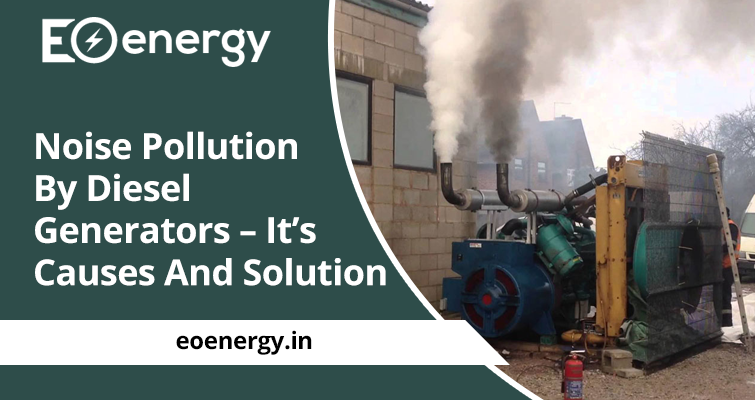 Noise Pollution By Diesel Generators – It's Causes And Solution