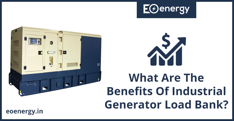 What Are The Benefits Of Industrial Generator Load Bank?