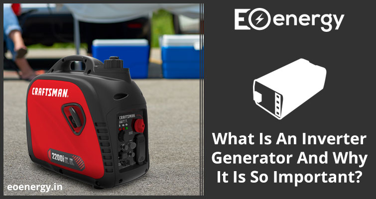 What Is An Inverter Generator And Why It Is So Important?