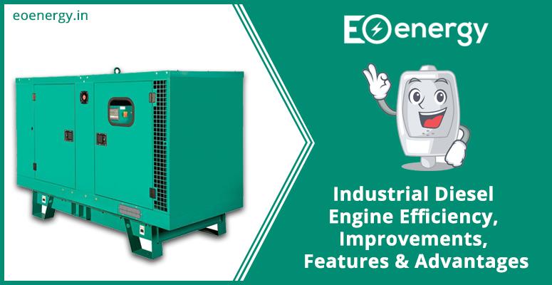 Industrial Diesel Engine Efficiency, Improvements, Features & Advantages