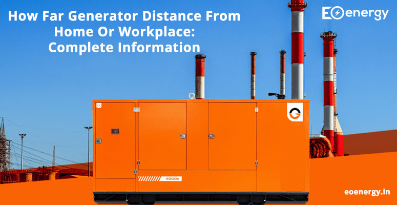 How Far Generator Distance From Home Or Workplace: Complete Information